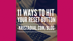 11 Ways To Hit Your Reset Button