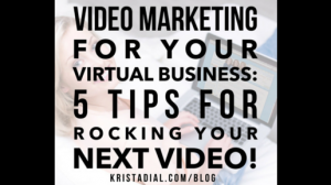 Video marketing for virtual business: 5 tips for rocking your next video!