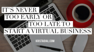 It's never too early or too late to start a virtual business