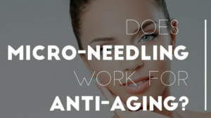 Does micro-needling work for anti-aging?